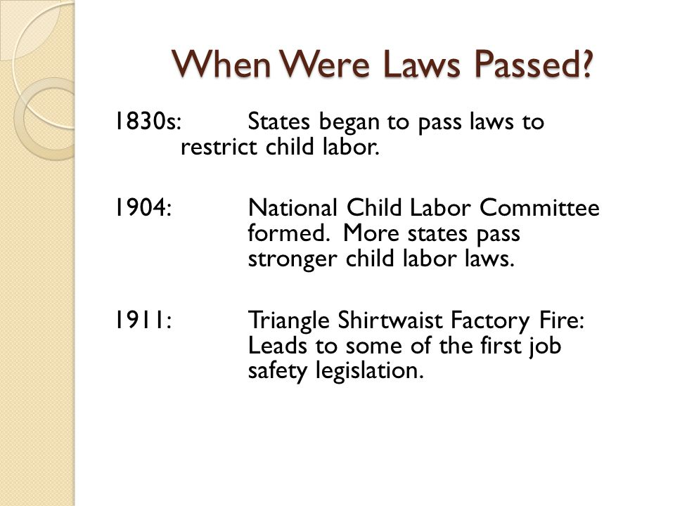 When Were Laws Passed 1830s: States began to pass laws to restrict child labor.
