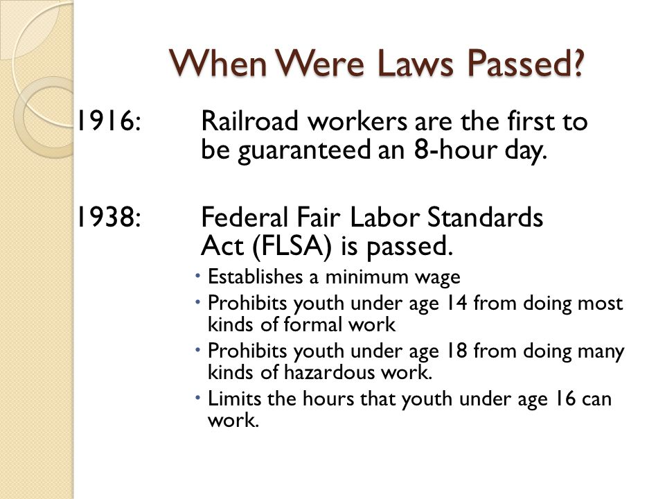 When Were Laws Passed 1916: Railroad workers are the first to be guaranteed an 8-hour day.