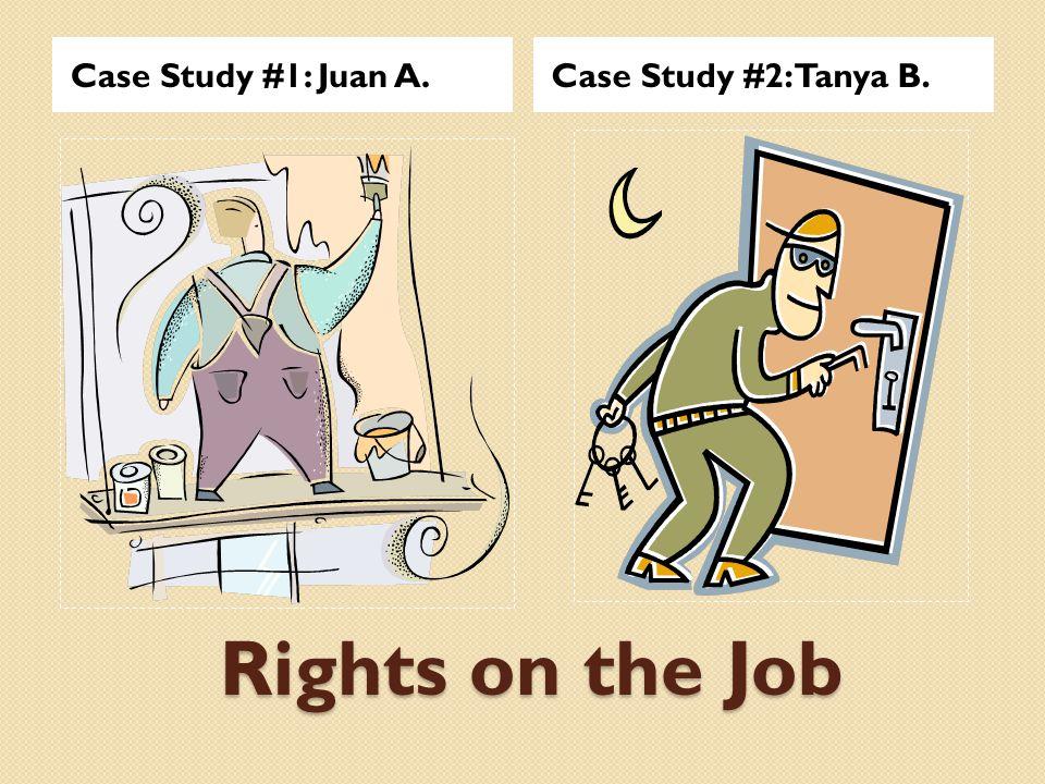 Case Study #1: Juan A. Case Study #2: Tanya B. Rights on the Job