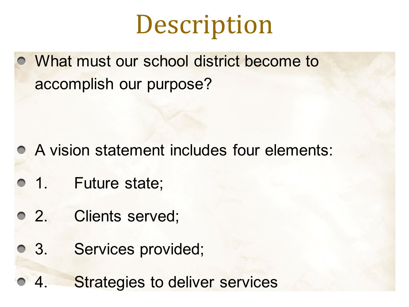 Description What must our school district become to accomplish our purpose A vision statement includes four elements: