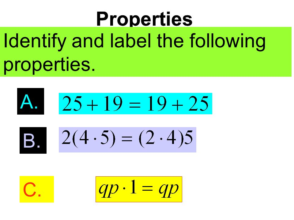 Properties Properties. Identify and label the following properties. Identify and label the following properties.
