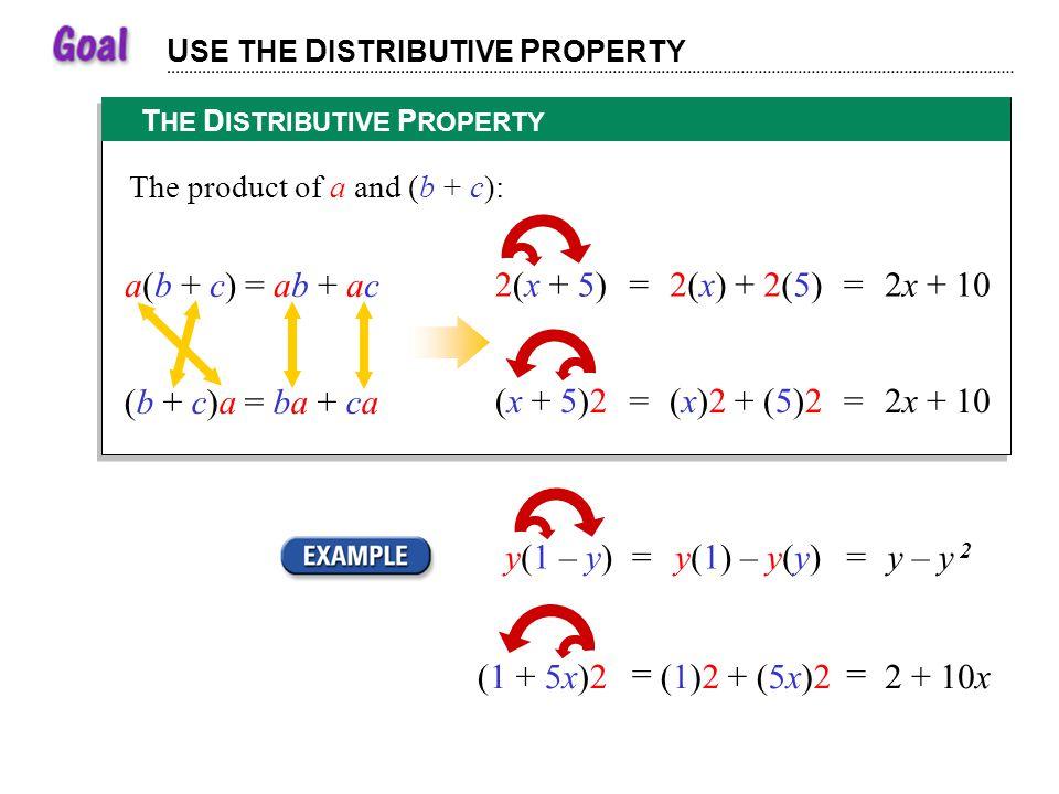 a(b + c) = ab + ac 2(x + 5) = 2(x) + 2(5) = 2x + 10 (b + c)a = ba + ca