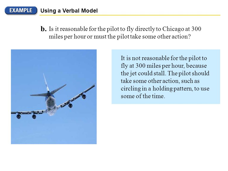 Using a Verbal Model b. Is it reasonable for the pilot to fly directly to Chicago at 300 miles per hour or must the pilot take some other action