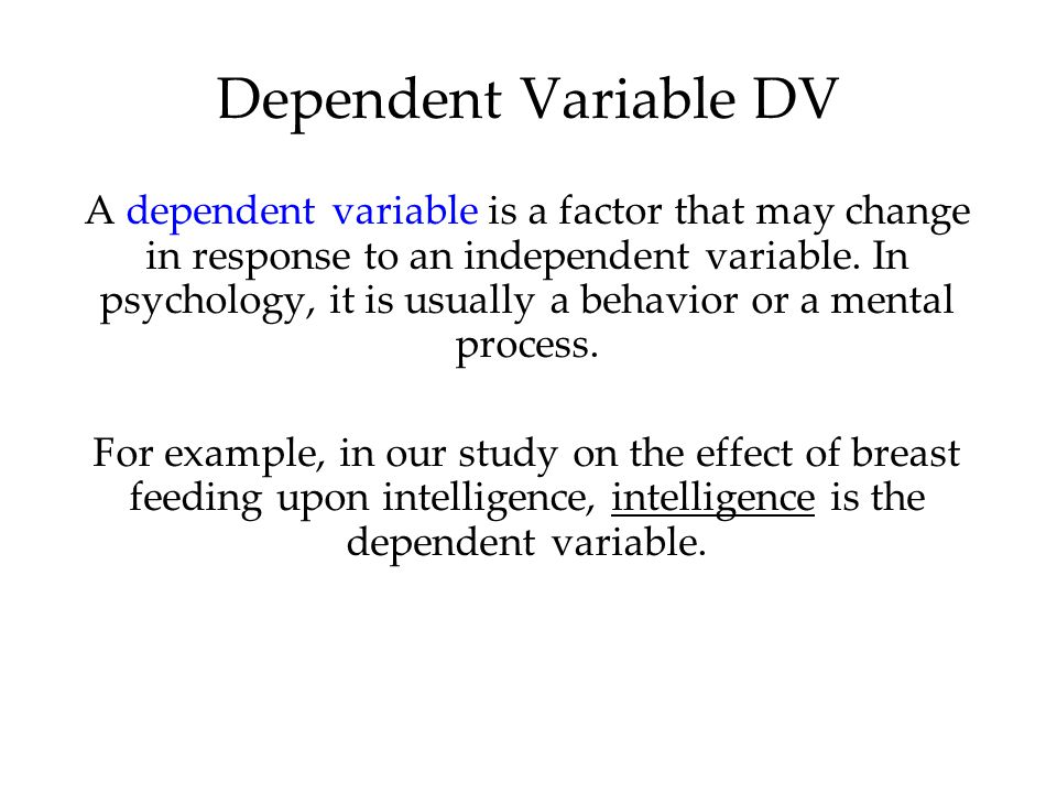 Dependent Variable DV 2 19. The dependent variable in the experiment is the (AP94) (A) Amount of aggressive behavior exhibited by the children.