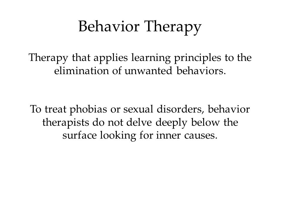 Behavior Therapy Therapy that applies learning principles to the elimination of unwanted behaviors.
