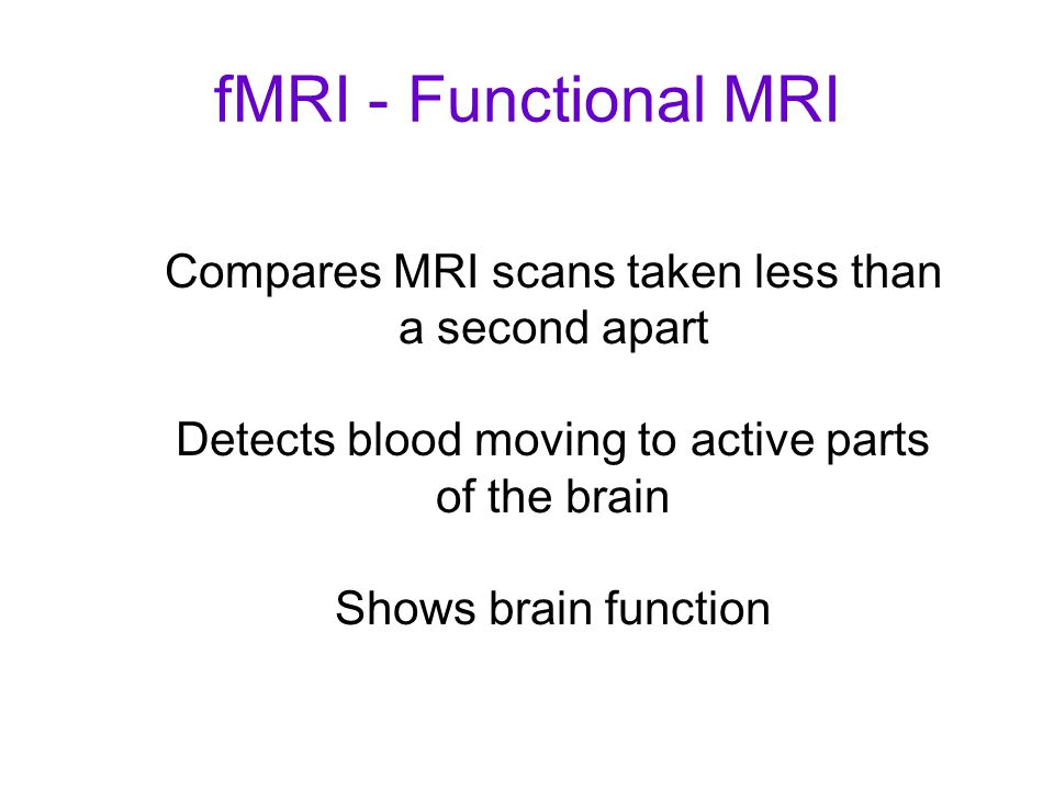 fMRI - Functional MRI 4 77. Which of the following allows the examination of living brain tissue visually without performing surgery (AP94)