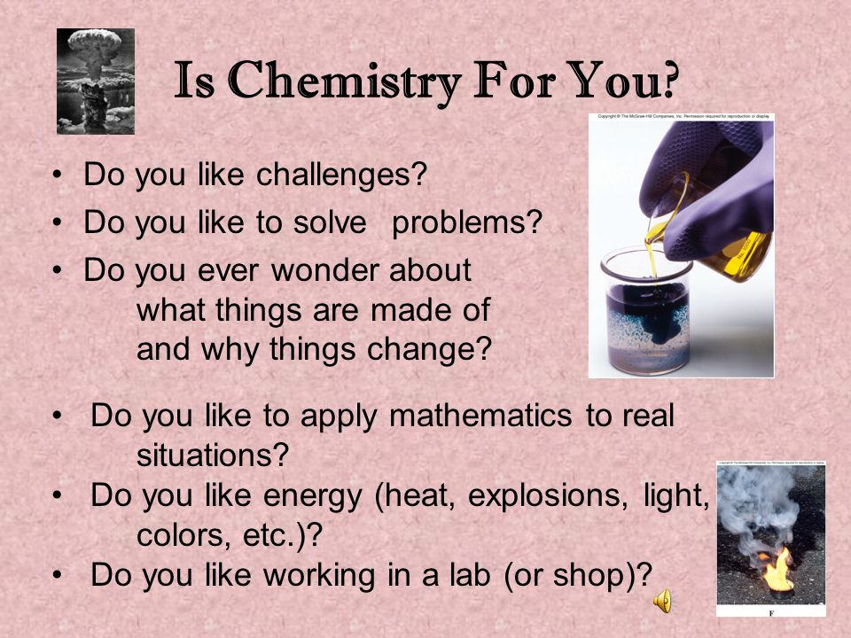 Is Chemistry For You Do you like challenges