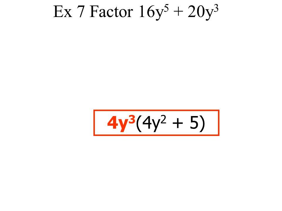 Ex 7 Factor 16y5 + 20y3 4y3(4y2 + 5)