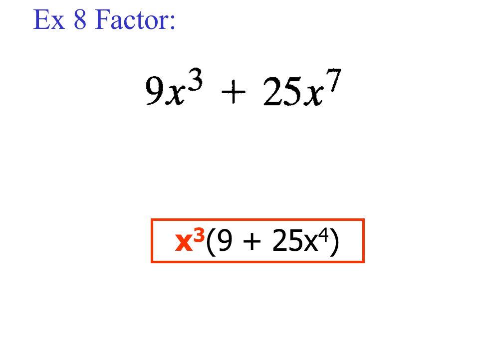 Ex 8 Factor: x3(9 + 25x4)