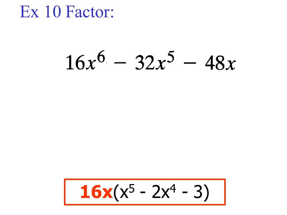 Ex 10 Factor: 16x(x5 - 2x4 - 3)