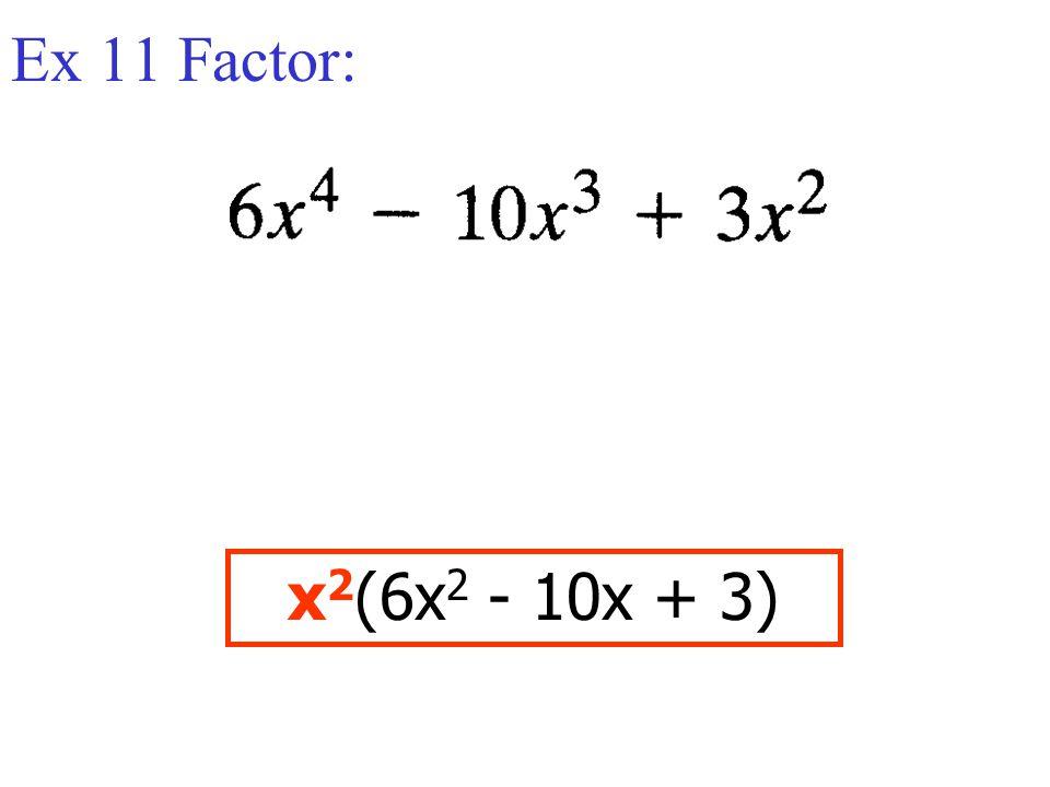 Ex 11 Factor: x2(6x2 - 10x + 3)