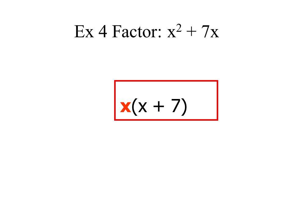 Ex 4 Factor: x2 + 7x x(x + 7)