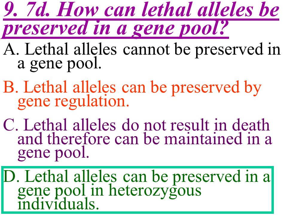 9. 7d. How can lethal alleles be preserved in a gene pool