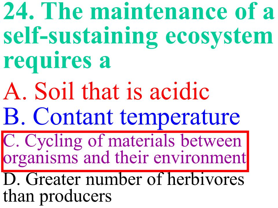 24. The maintenance of a self-sustaining ecosystem requires a