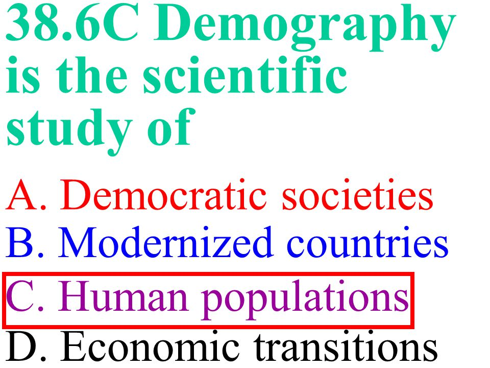38.6C Demography is the scientific study of
