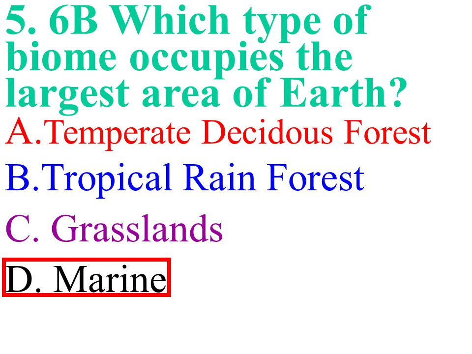 5. 6B Which type of biome occupies the largest area of Earth