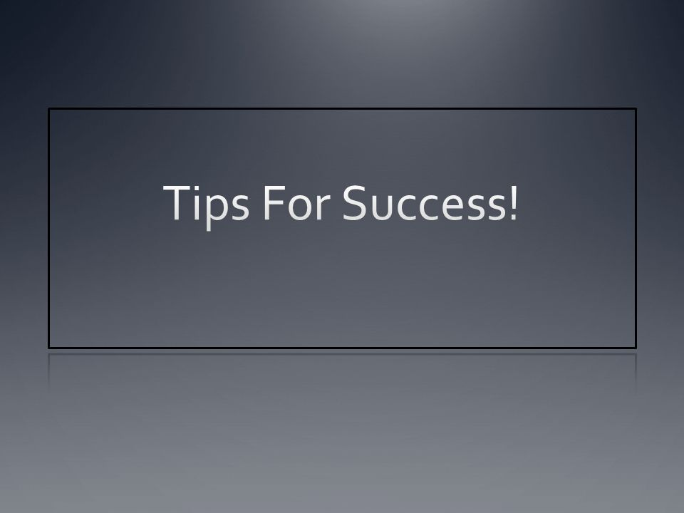 Tips For Success!