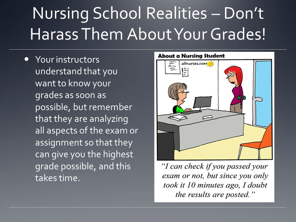 Nursing School Realities – Don't Harass Them About Your Grades!
