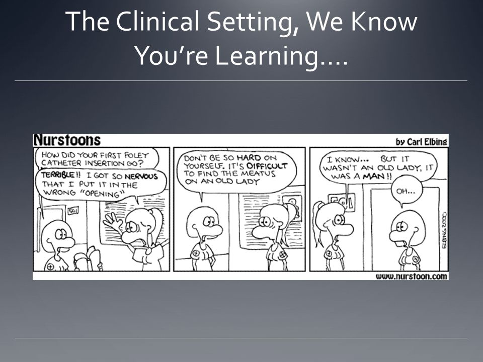 The Clinical Setting, We Know You're Learning….