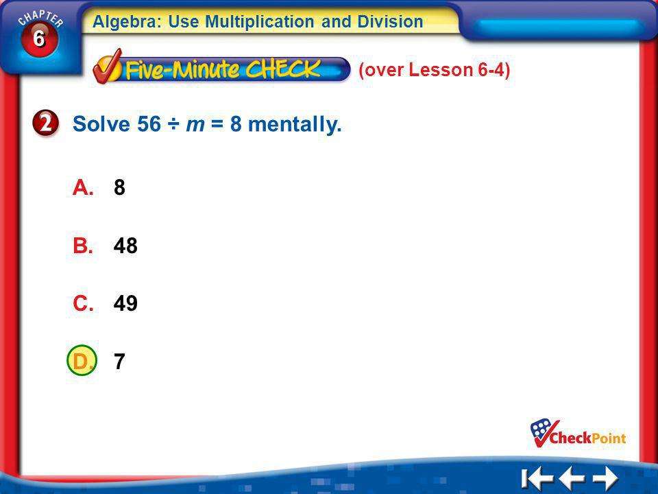 (over Lesson 6-4) Solve 56 ÷ m = 8 mentally. 8 48 49 7 5Min 5-2