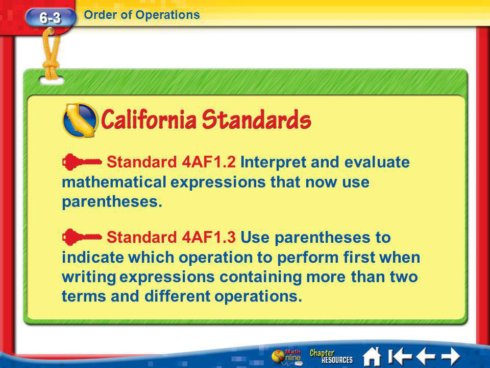 6-3 Order of Operations. Standard 4AF1.2 Interpret and evaluate mathematical expressions that now use parentheses.