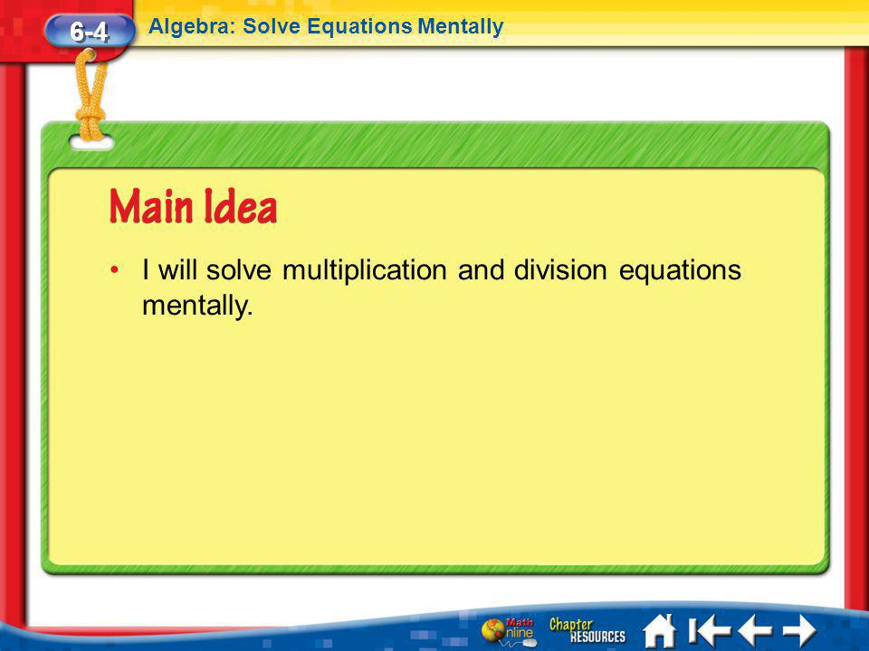 I will solve multiplication and division equations mentally.