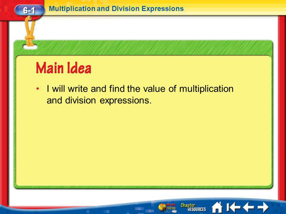 6-1 Multiplication and Division Expressions. I will write and find the value of multiplication and division expressions.
