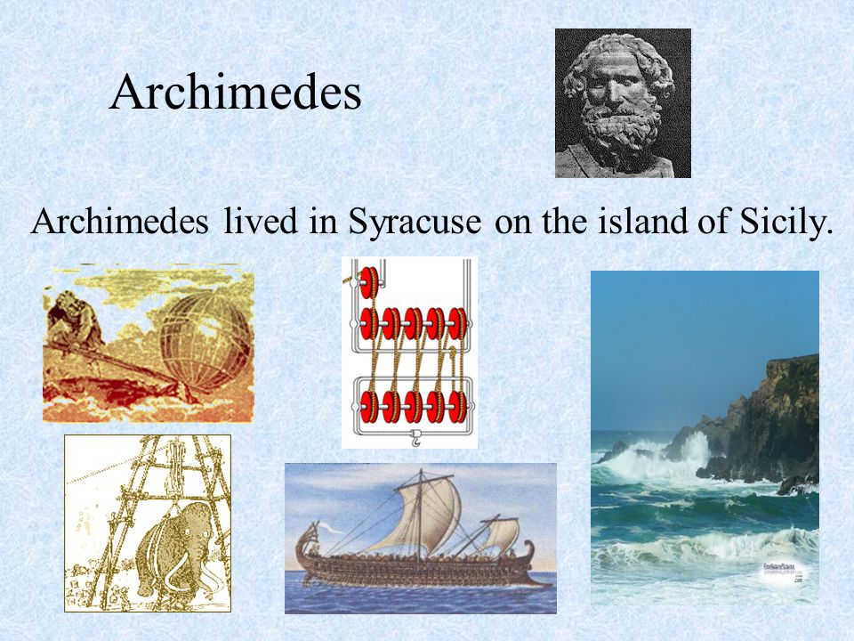 Archimedes Archimedes lived in Syracuse on the island of Sicily.