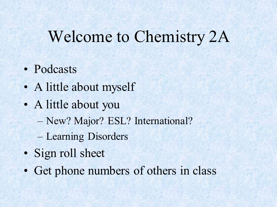 Welcome to Chemistry 2A Podcasts A little about myself