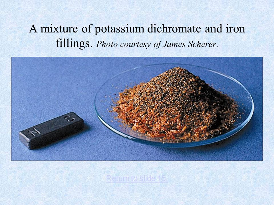 A mixture of potassium dichromate and iron fillings