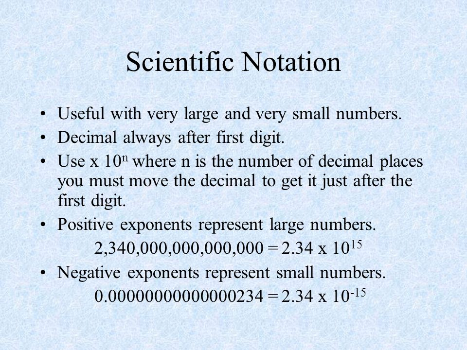 Scientific Notation Useful with very large and very small numbers.
