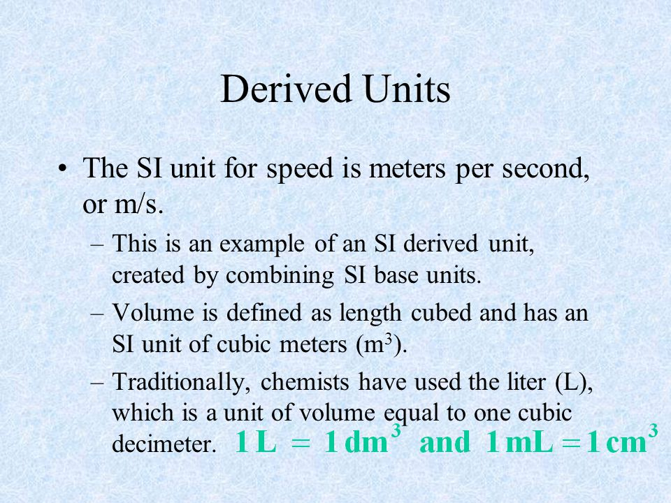 Derived Units The SI unit for speed is meters per second, or m/s.