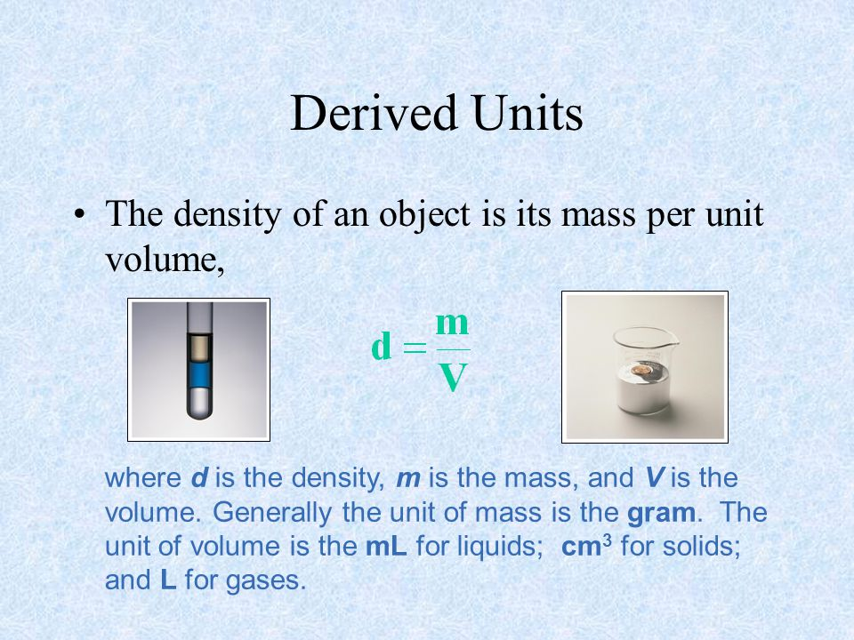 Derived Units The density of an object is its mass per unit volume,