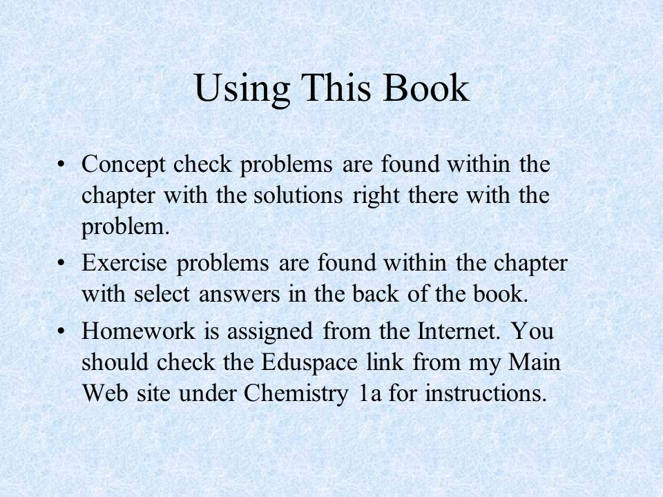 Using This Book Concept check problems are found within the chapter with the solutions right there with the problem.