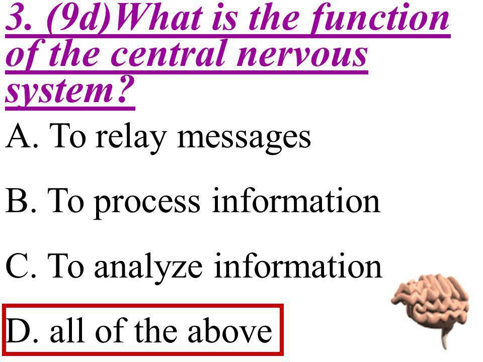3. (9d)What is the function of the central nervous system