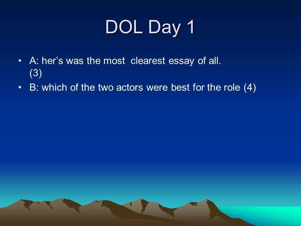 DOL Day 1 A: her's was the most clearest essay of all. (3)