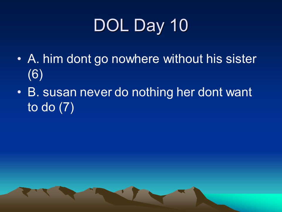 DOL Day 10 A. him dont go nowhere without his sister (6)