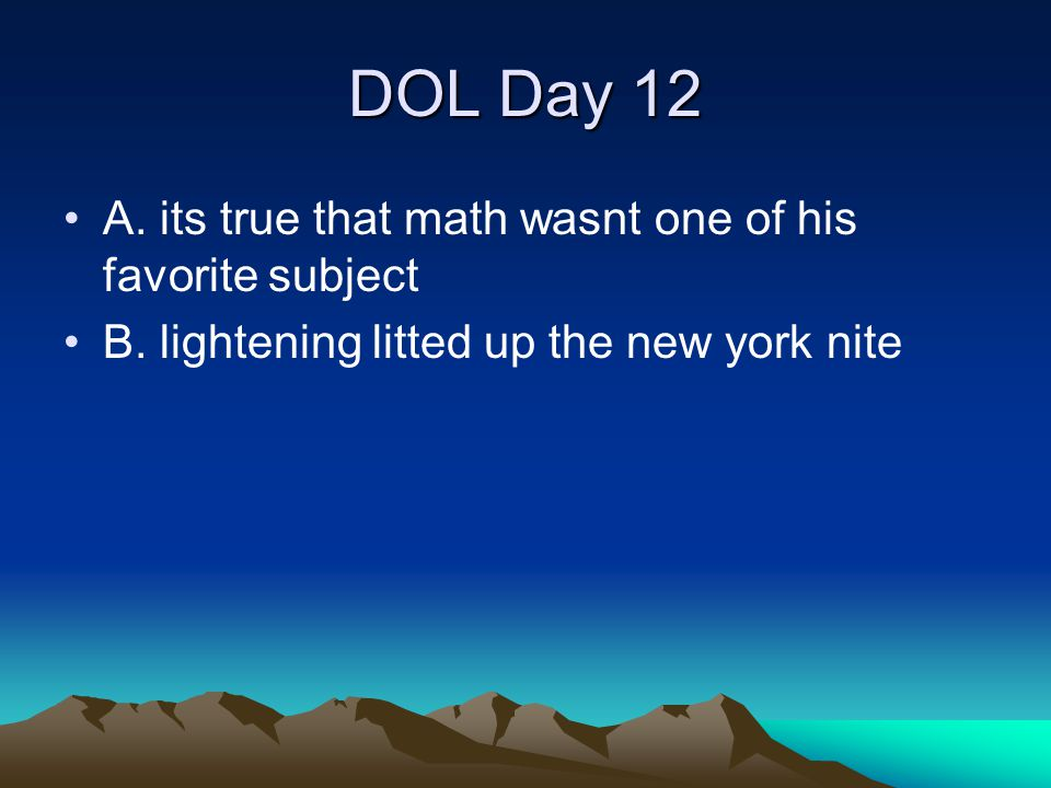 DOL Day 12 A. its true that math wasnt one of his favorite subject