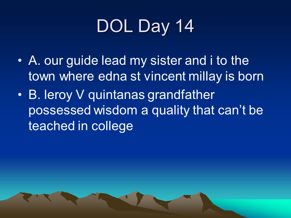 DOL Day 14 A. our guide lead my sister and i to the town where edna st vincent millay is born.