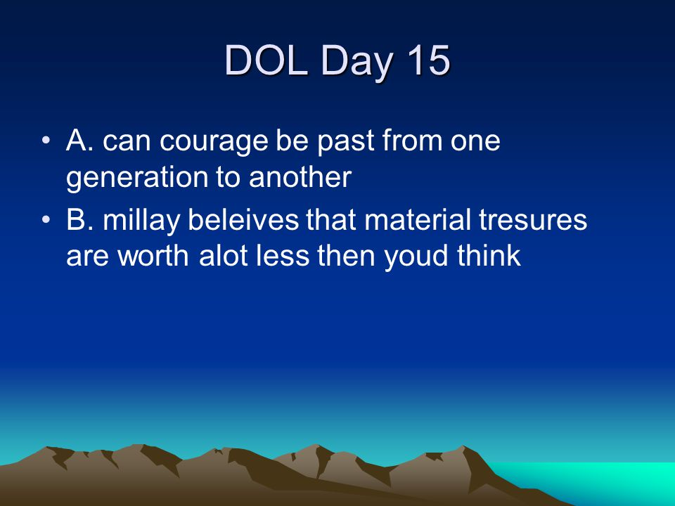 DOL Day 15 A. can courage be past from one generation to another
