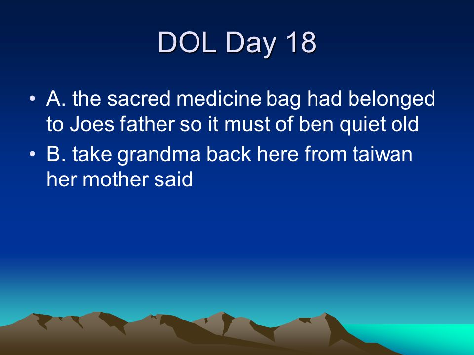 DOL Day 18 A. the sacred medicine bag had belonged to Joes father so it must of ben quiet old.