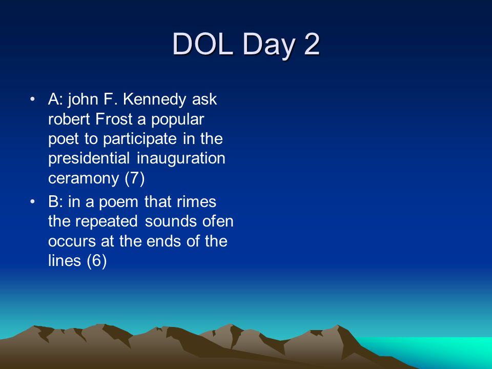 DOL Day 2 A: john F. Kennedy ask robert Frost a popular poet to participate in the presidential inauguration ceramony (7)