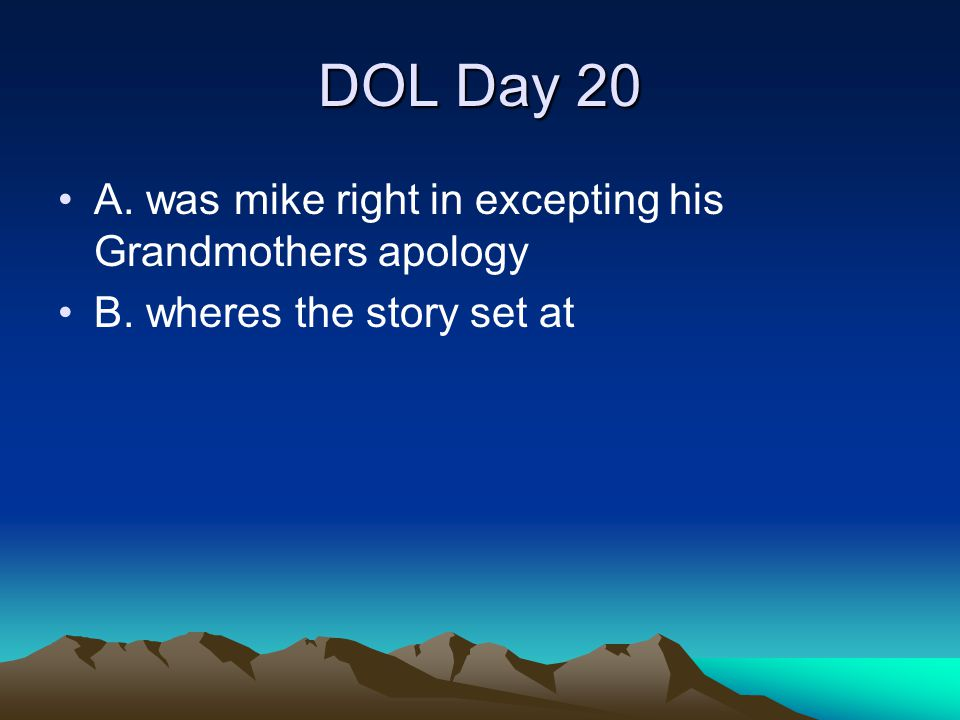 DOL Day 20 A. was mike right in excepting his Grandmothers apology