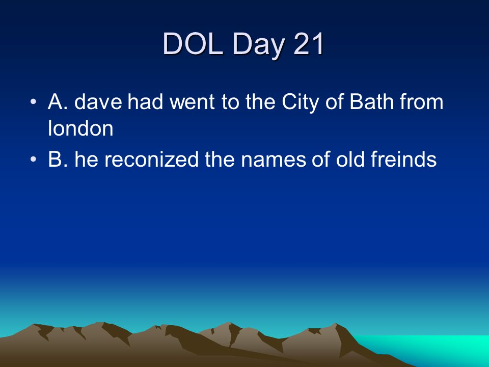 DOL Day 21 A. dave had went to the City of Bath from london