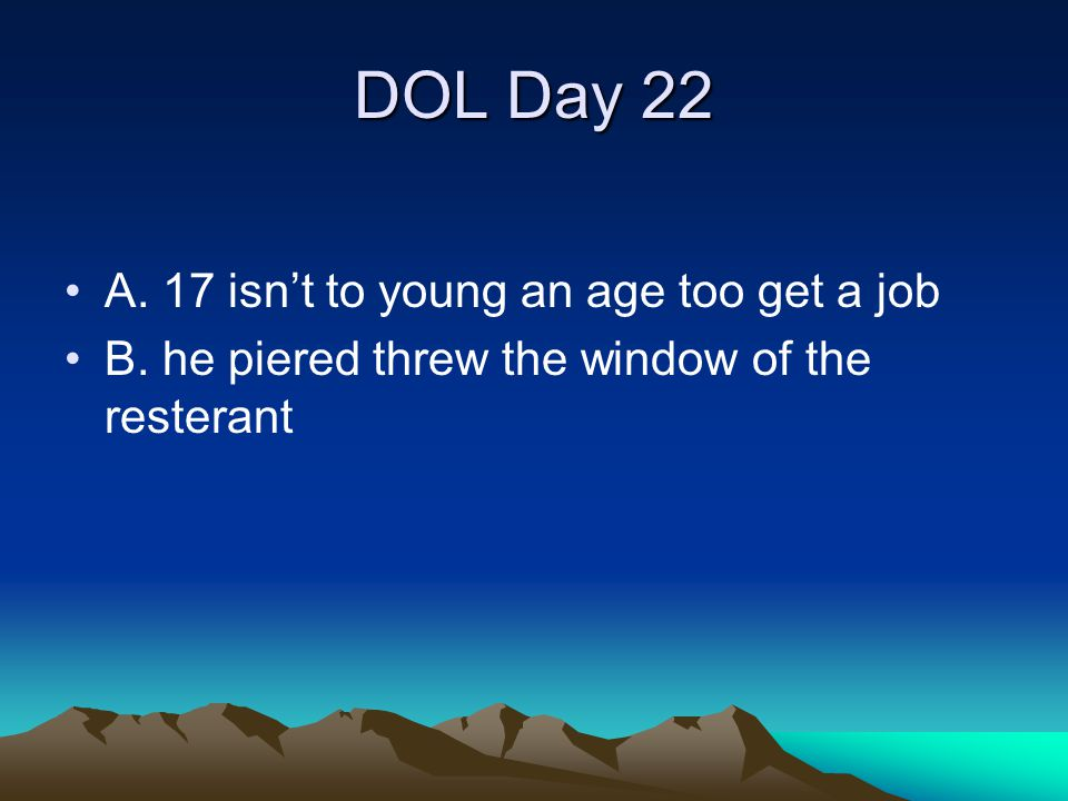 DOL Day 22 A. 17 isn't to young an age too get a job