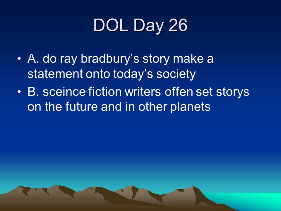 DOL Day 26 A. do ray bradbury's story make a statement onto today's society.