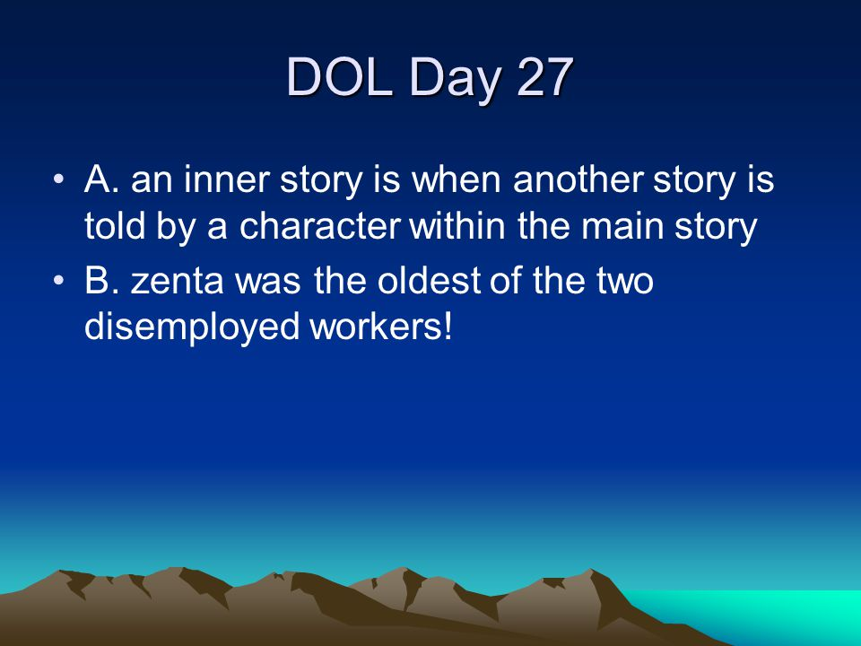DOL Day 27 A. an inner story is when another story is told by a character within the main story.