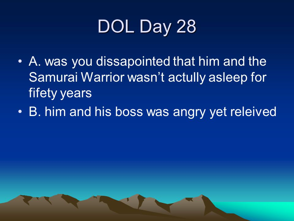 DOL Day 28 A. was you dissapointed that him and the Samurai Warrior wasn't actully asleep for fifety years.