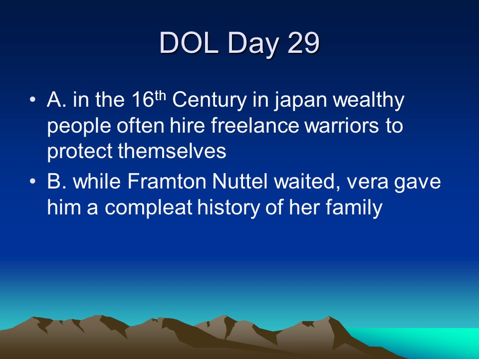 DOL Day 29 A. in the 16th Century in japan wealthy people often hire freelance warriors to protect themselves.