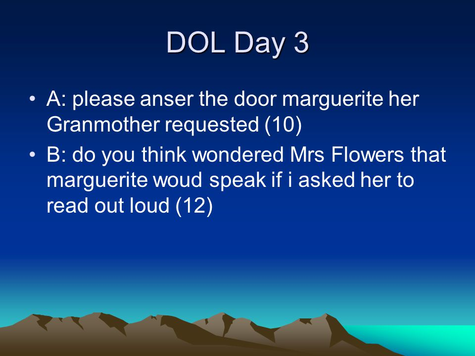DOL Day 3 A: please anser the door marguerite her Granmother requested (10)